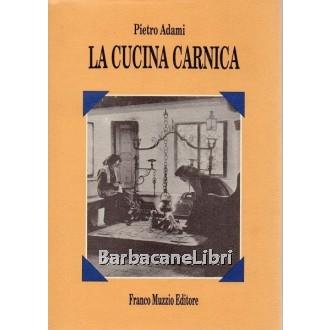 Adami Pietro, La cucina carnica, Franco Muzzio, 1995