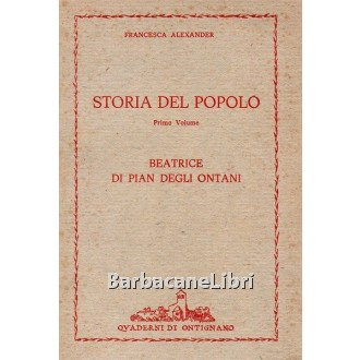 Alexander Francesca, Storia del popolo. Primo volume. Beatrice di Pian degli Ontani, Quaderni di Ontignano, 1976