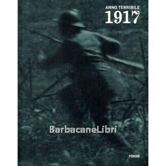 Folisi Enrico (a cura di), 1917 anno terribile, Forum, 2007