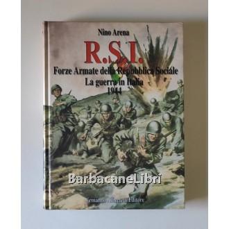 Arena Nino, R.S.I. Forze armate della Repubblica Sociale Italiana. La guerra in Italia 1944, Albertelli, 2000
