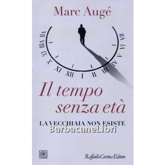 Augé Marc, Il tempo senza età, Cortina Raffaello, 2014