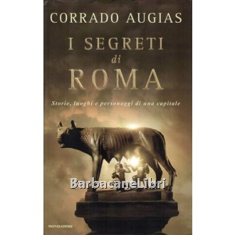 Augias Corrado, I segreti di Roma, Mondadori, 2005, prima edizione