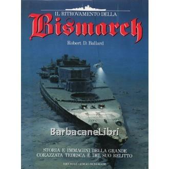 Ballard Robert D., Il ritrovamento della Bismarck, Giorgio Mondadori, 1990