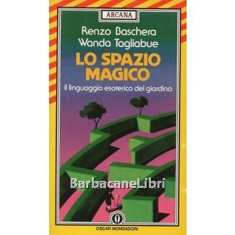 Baschera Renzo, Tagliabue Wanda, Lo spazio magico, Mondadori, 1990