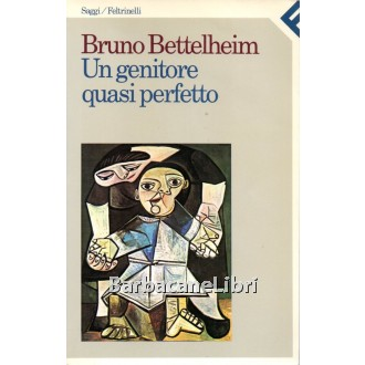 Bettelheim Bruno, Un genitore quasi perfetto, Feltrinelli, 1988