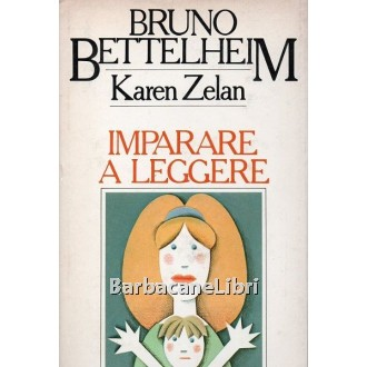 Bettelheim Bruno, Zelan Karen, Imparare a leggere, CDE Club degli Editori, 1983