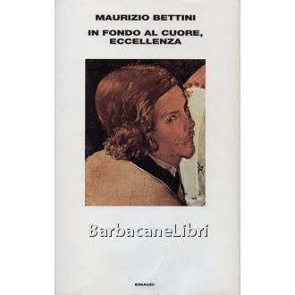 Bettini Maurizio, In fondo al cuore, eccellenza, Einaudi, 2001