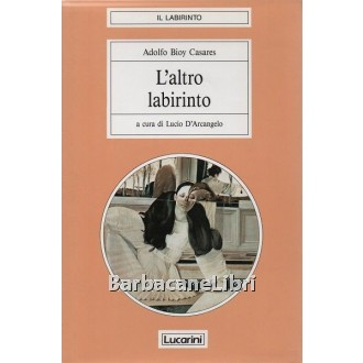 Bioy Casares Adolfo, L'altro labirinto, Lucarini, 1988