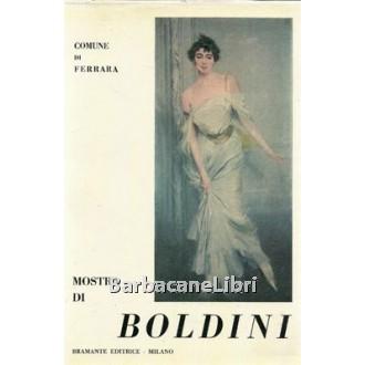 Boldini Emilia C., Gelli Giuseppe, Piceni Enrico (a cura di), Mostra di Giovanni Boldini, Bramante Editrice, 1963