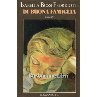 Bossi Fedrigotti Isabella, Di buona famiglia, Longanesi, 1991