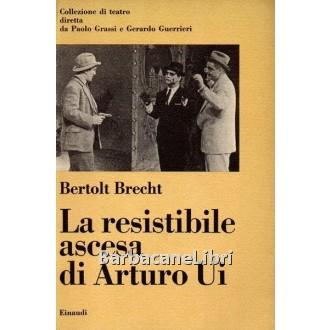 Brecht Bertolt, La resistibile ascesa di Arturo Ui, Einaudi, 1961