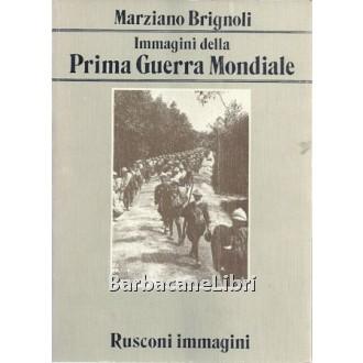 Brignoli Marziano, Immagini della Prima Guerra Mondiale, Rusconi, 1982