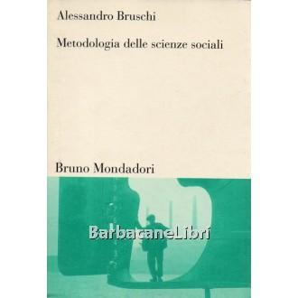 Bruschi Alessandro, Metodologia delle scienze sociali, Bruno Mondadori, 1999