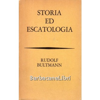 Bultmann Rudolf, Storia ed escatologia, Bompiani, 1962