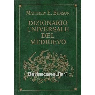 Bunson Matthew E., Dizionario universale del Medioevo, Mondolibri, 2002