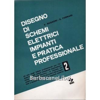 Bussoni E., Fornari S., Disegno di schemi elettrici impianti e pratica professionale. Vol. 2, SEI, 1986