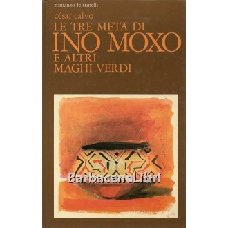 Calvo Cesar, Le tre metà di Ino Moxo e altri maghi verdi, Feltrinelli, 1982