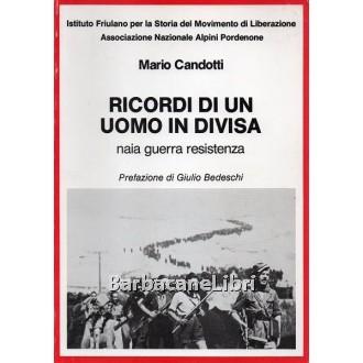 Candotti Mario, Ricordi di un uomo in divisa, Istituto Friulano per la Storia del Movimento di Liberazione, 1986