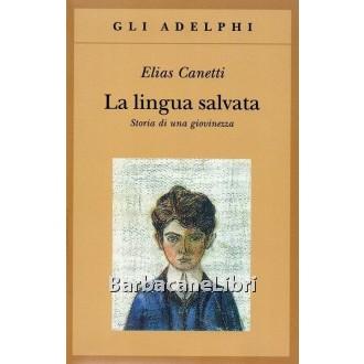 Canetti Elias, La lingua salvata, Adelphi, 2017
