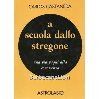 Castaneda Carlos, A scuola dallo stregone, Astrolabio Ubaldini, 1970
