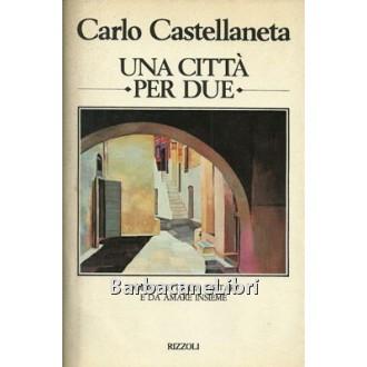 Castellaneta Carlo, Una città per due, Rizzoli, 1981