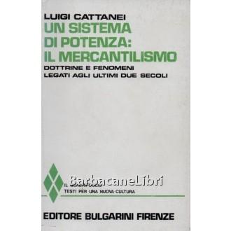 Cattanei Luigi, Un sistema di potenza: il mercantilismo, Bulgarini, 1973
