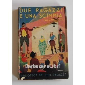 Chelazzi Gino, Due ragazzi e una scimmia, Salani, 1940