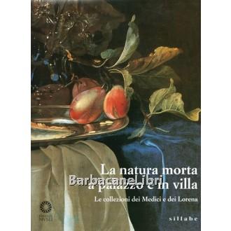 Chiarini Marco (a cura di), La natura morta a palazzo e in villa. Le collezioni dei Medici e dei Lorena, Sillabe, 1998