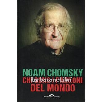 Chomsky Noam, Chi sono i padroni del mondo, Ponte alle Grazie, 2016