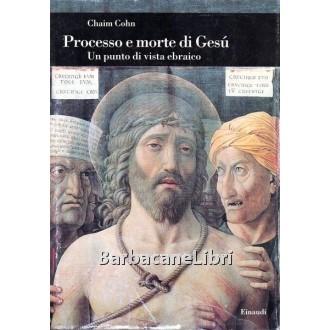 Cohn Chaim, Processo e morte di Gesù, Einaudi, 2000
