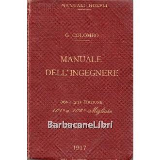 Colombo Giuseppe, Manuale dell'ingegnere civile e industriale, Hoepli, 1917