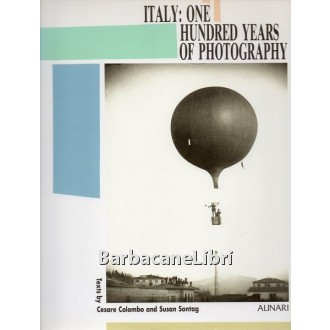 Colombo Cesare, Sontag Susan, Italy: one hundred years of photography, Alinari, 1988