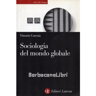 Cotesta Vittorio, Una sociologia del mondo globale, Laterza, 2004