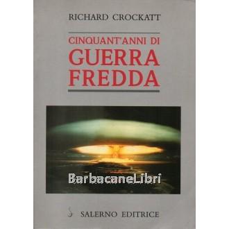 Crockatt Richard, Cinquant'anni di guerra fredda, Salerno, 2006