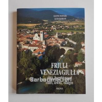 D'Affara Gianni, Damiani Licio, Friuli Venezia Giulia. Città, borghi paesi. Cities, towns, villages, Magnus, 1998