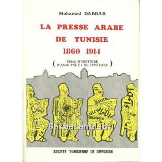 Dabbab Mohamed, La presse arabe de Tunisie de 1860 à la veille de la première guerre mondiale, Societe tunisienne de difusion, 1990