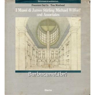 Dal Co Francesco, Muirhead Tom, I musei di James Stirling, Michael Wilford and Associates, Electa, 1990