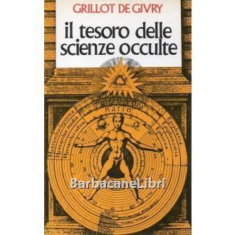 Grillot De Givry Emile, Il tesoro delle scienze occulte, CDE Club degli Editori, 1984