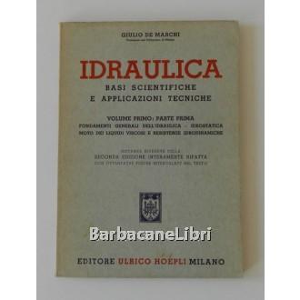 De Marchi Giulio, Idraulica. Basi scientifiche e applicazioni tecniche. Volume primo: parte prima, Hoepli, 1964