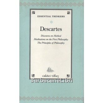Descartes René, Discourse on Method. Meditations on the First Philosophy. The Principles of Philosophy, Barnes & Noble, 2004