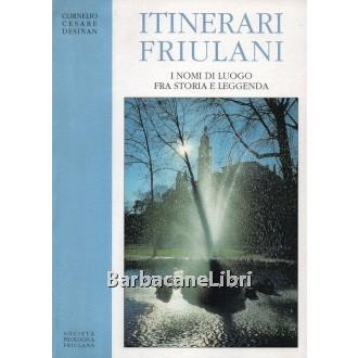 Desinan Cornelio Cesare, Itinerari friulani. I nomi di luogo fra storia e leggenda, Società Filologica Friulana, 1996