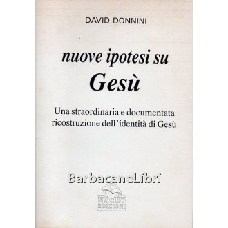 Donnini David, Nuove ipotesi su Gesù, Macro Edizioni, 1998