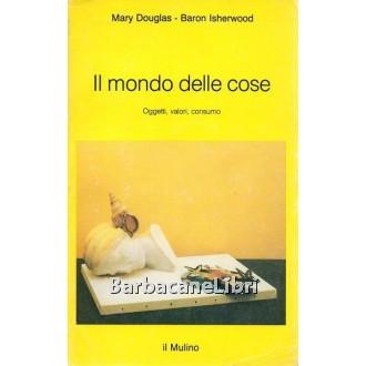 Douglas Mary, Isherwood Baron, Il mondo delle cose, Il Mulino, 1992