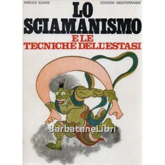 Eliade Mircea, Lo sciamanismo e le tecniche dell'estasi, Mediterranee, 1983