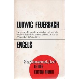 Engels Friedrich, Ludwig Feuerbach e il punto d'approdo della filosofia classica tedesca, Editori Riuniti, 1976