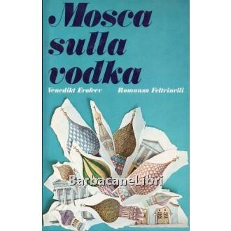 Erofeev Venedikt, Mosca sulla vodka, Feltrinelli, 1977