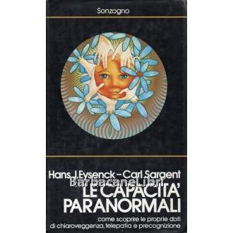 Eysenck Hans J., Sargent Carl, Le capacità paranormali, Sonzogno, 1984