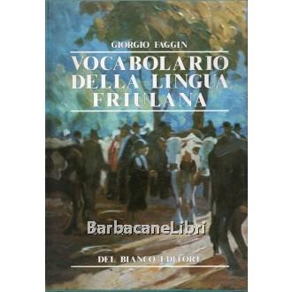 Faggin Giorgio, Vocabolario della lingua friulana (2 voll.), Del Bianco, 1985