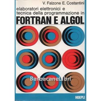 Falzone V., Costantini E., Elaboratori elettronici e tecnica della programmazione in FORTRAN e ALGOL, Hoepli, 1972