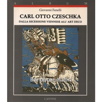 Fanelli Giovanni, Carl Otto Czeschka dalla Secessione viennese all'Art Deco, Cantini